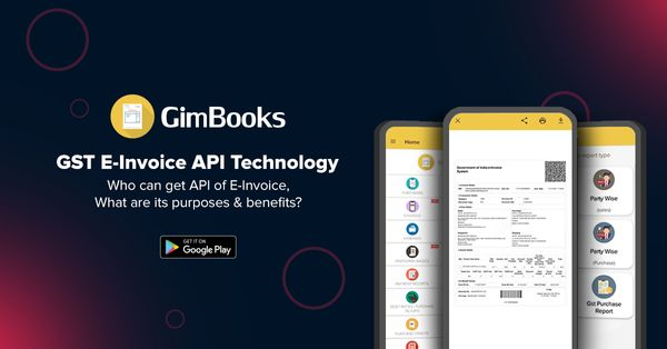GST E-invoice API Technology: Who can get API of e-invoice, What are its purpose & benefits?